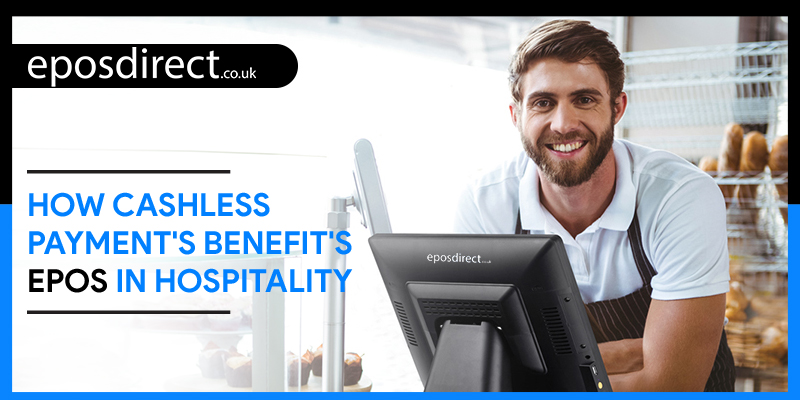 Cashless payment options – How will it benefit hospitality with EPOS Systems?