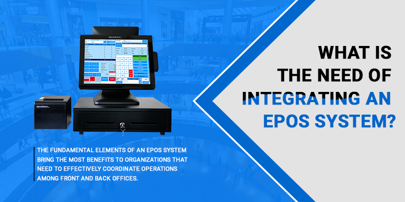 What Is The Need Of Integrating An EPOS System?